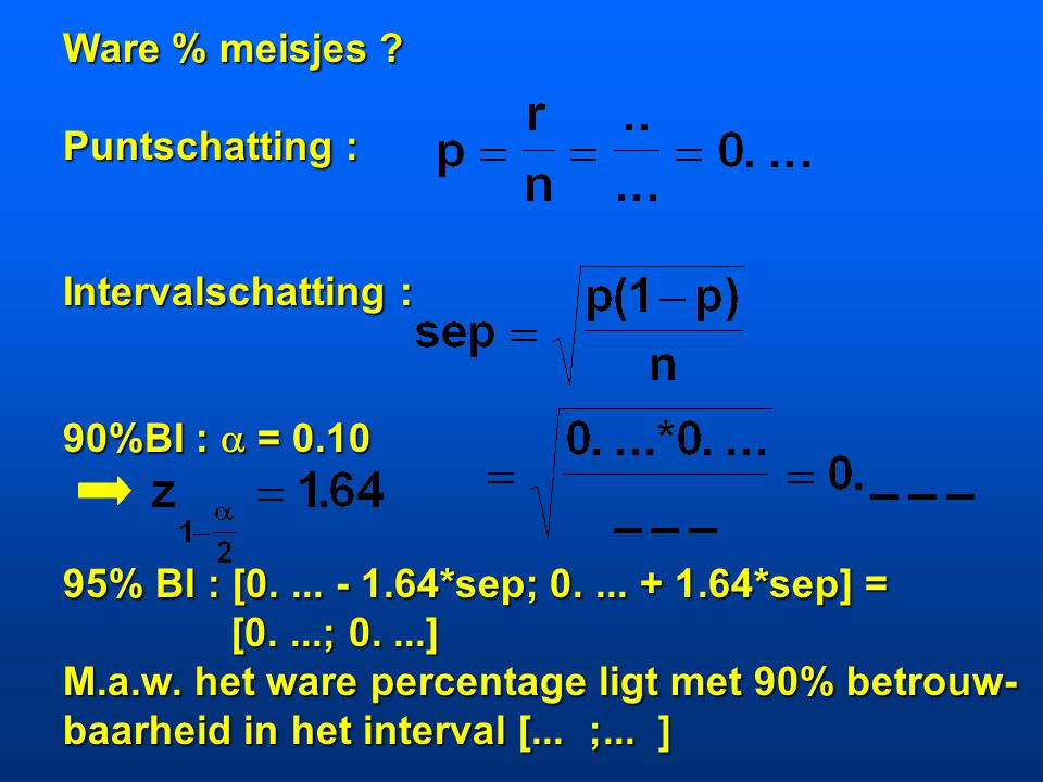 Ware % meisjes Puntschatting : Intervalschatting : 90%BI :  = 0.10. 95% BI : [0. ... - 1.64*sep; 0. ... + 1.64*sep] =